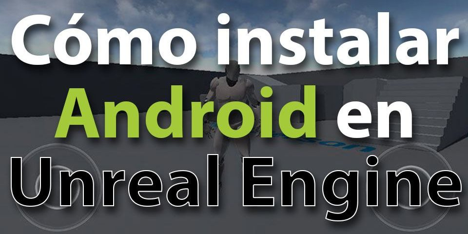 Android en Unreal Engine Post Thumbnail